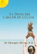 La Dieta del Cáncer de Colon - Christopher Maloney, N. D.