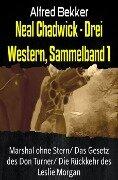 Neal Chadwick - Drei Western, Sammelband 1 - Alfred Bekker