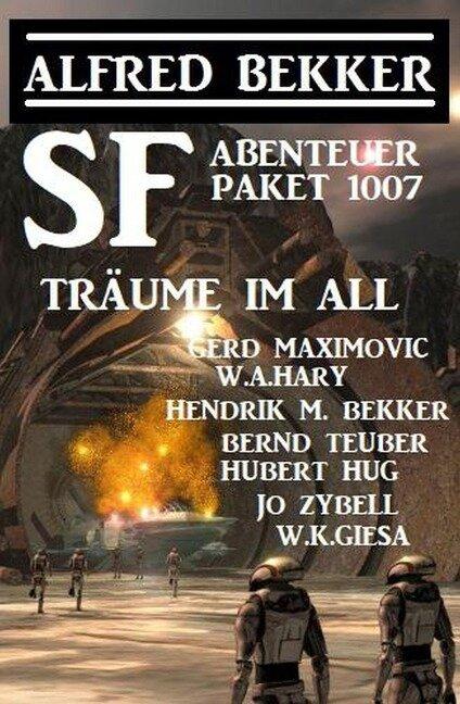 Träume im All: SF Abenteuer Paket 1007 - Alfred Bekker, Gerd Maximovic, W. A. Hary, Hendrik M. Bekker, Bernd Teuber